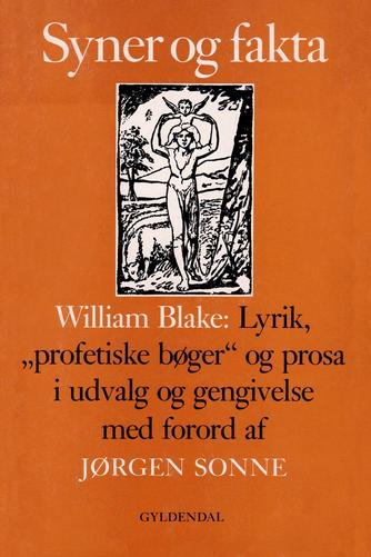 "William Blake: Syner og fakta : William Blake: Lyrik, ""profetiske bøger"" og prosa"