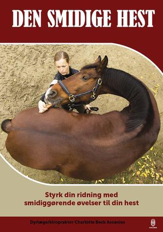 Charlotte Beck Ascanius: Den smidige hest : styrk din ridning med smidiggørende øvelser til din hest