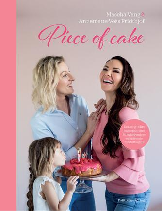 Mascha Vang, Annemette Voss Fridthjof: Piece of cake : enkle og lækre bageopskrifter til nybegyndere og spirende mesterbagere