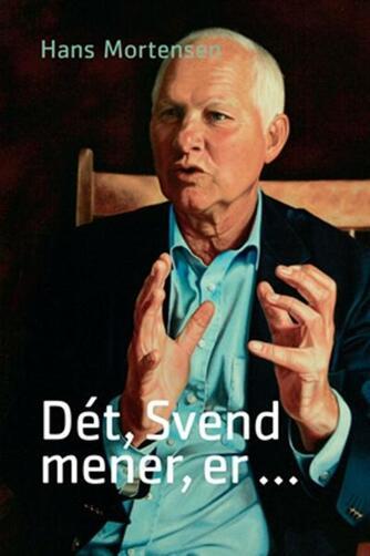 Hans Mortensen (f. 1958): Dét, Svend mener, er -