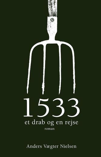 Anders Vægter Nielsen: 1533 : et drab og en rejse : roman