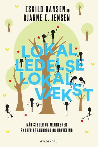 Eskild Hansen, Bjarne E. Jensen: Lokal ledelse - lokal vækst : når steder og mennesker skaber forandring og udvikling