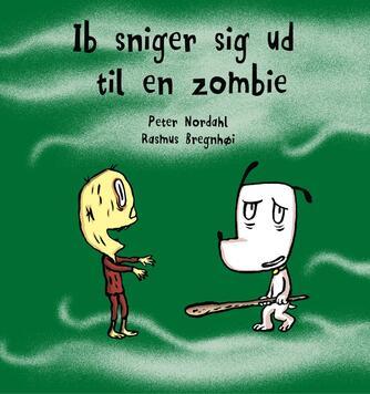 Peter Nordahl: Ib sniger sig ud til en zombie