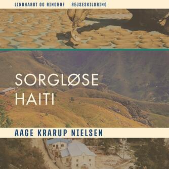 Aage Krarup Nielsen: Sorte sorgløse Haiti : rejseskildring