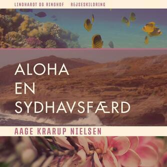 Aage Krarup Nielsen: Aloha : en sydhavsfærd