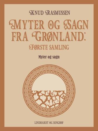 Knud Rasmussen (f. 1879): Myter og sagn fra Grønland. 1. samling