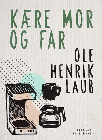 Ole Henrik Laub: Kære mor og far
