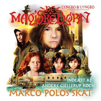 Lasse Lyngbo (f. 1977): De magiske børn - Marco Polos skat