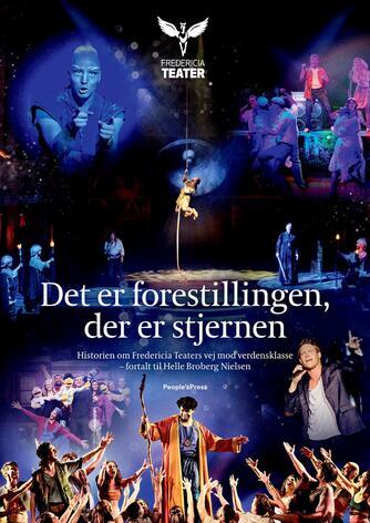 Helle Broberg Nielsen: Det er forestillingen, der er stjernen : historien om Fredericia Teaters vej mod verdensklasse