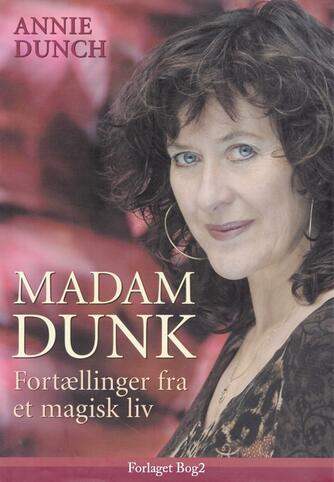 Annie Dunch: Madam Dunk : fortællinger fra et magisk liv