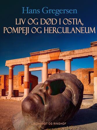 Hans Gregersen (f. 1946): Liv og død i Ostia, Pompeji og Herculaneum
