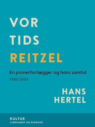 Hans Hertel: Vor tids Reitzel : en pionerforlægger og hans samtid 1949-99