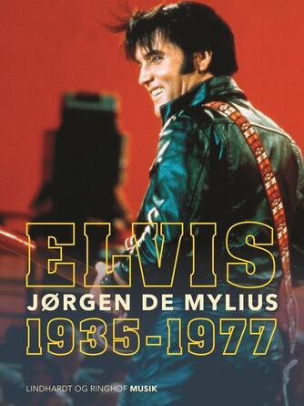Jørgen de Mylius: Elvis : 1935-1977