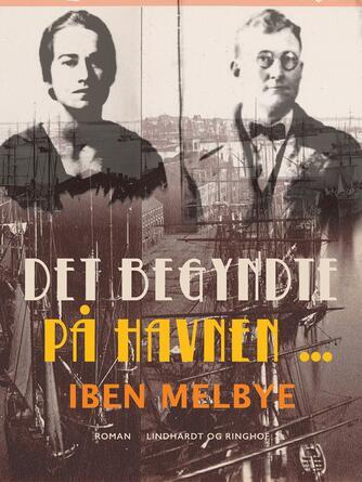 Iben Melbye: Det begyndte på havnen...