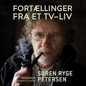 Søren Ryge Petersen: Fortællinger fra et tv-liv