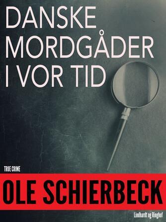 Ole Schierbeck: Danske mordgåder fra vor tid