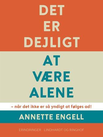 Annette Engell: Det er dejligt at være alene : når det ikke er så yndigt at følges ad!