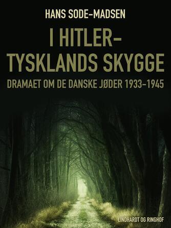 : I Hitler-Tysklands skygge : dramaet om de danske jøder 1933-1945
