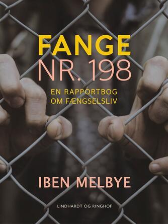Iben Melbye: Fange nr. 198 : en rapportbog om fængselsliv