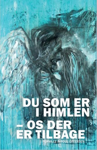 Pernille Offersen, Poul Offersen: Du som er i Himlen - os der er tilbage