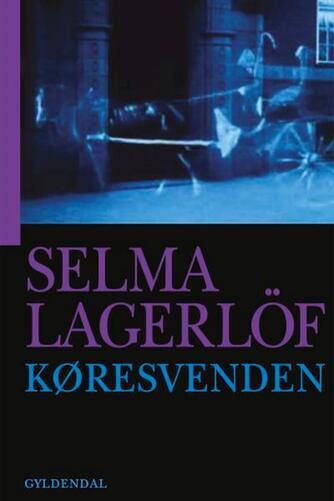 Selma Lagerlöf: Køresvenden : en fortælling (Ved Anne Marie Bjerg)