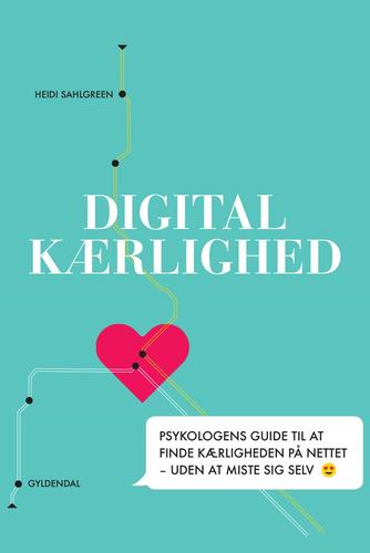 Heidi Sahlgreen, Anna Bridgwater: Digital kærlighed : psykologens guide til at finde kærligheden på nettet - uden at miste sig selv