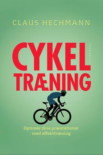 Claus Hechmann: Cykeltræning : optimer dine præstationer med effekttræning