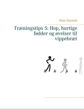 Peter Schmidt (f. 1964): Hop, hurtige fødder og øvelser til vippebræt