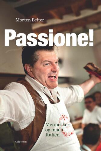 Morten Beiter: Passione! : mennesker og mad i Italien