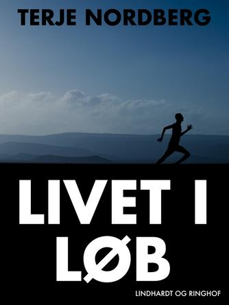 Terje Nordberg (f. 1947): Livet i løb