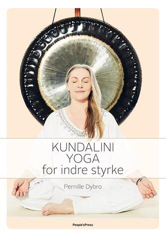 Pernille Dybro, Jakob Vedelsby, Gitte Noor Jul: Kundaliniyoga for indre styrke