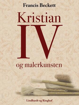 Francis Beckett: Kristian IV og Malerkunsten