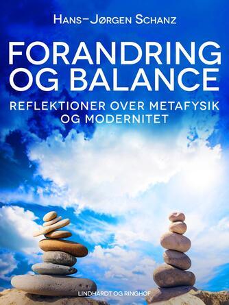 Hans-Jørgen Schanz: Forandring og balance : reflektioner over metafysik og modernitet