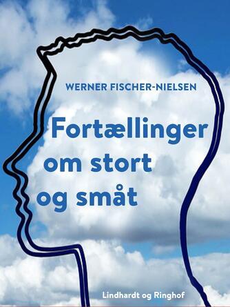 Werner Fischer-Nielsen: Fortællinger om stort og småt