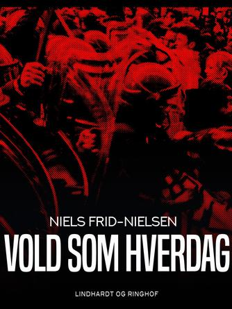 Niels Frid-Nielsen: Vold som hverdag : om storbyopstande, subkulturer og socialt ansvar