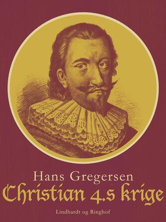 Hans Gregersen (f. 1946): Christian 4.s krige
