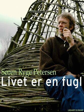 Søren Ryge Petersen: Livet er en fugl