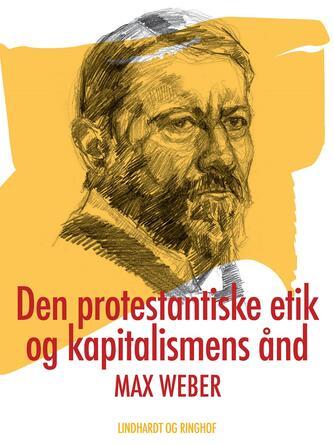 Max Weber (f. 1864): Den protestantiske etik og kapitalismens ånd (Ved Øjvind Larsen)