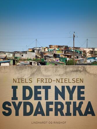 Niels Frid-Nielsen: I det nye Sydafrika