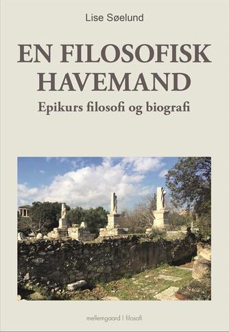 Lise Søelund: En filosofisk havemand : Epikurs filosofi og biografi