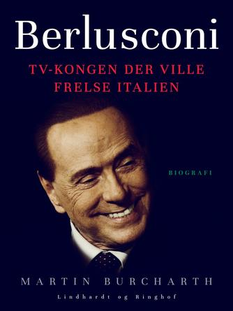 Martin Burcharth: Berlusconi : TV-kongen der ville frelse Italien