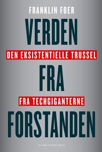 Franklin Foer: Verden fra forstanden : den eksistentielle trussel fra techgiganterne