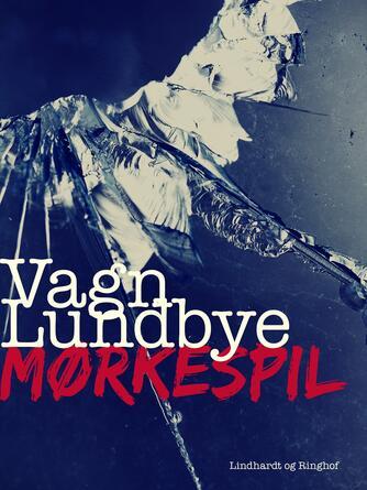 Vagn Lundbye: Mørkespil