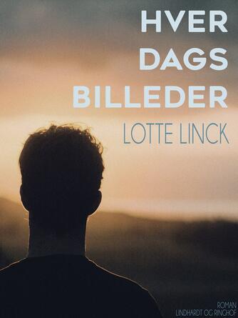 Lotte Linck: Hver dags billeder : roman