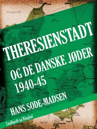 Hans Sode-Madsen: Theresienstadt - og de danske jøder 1940-45 (Frihedsmuseets Venner)