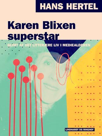 Hans Hertel: Karen Blixen superstar : glimt af det litterære liv i mediealderen