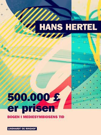 Hans Hertel: 500000 £ er prisen - bogen i mediesymbiosens tid