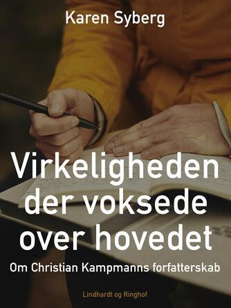 Karen Syberg: Virkeligheden der voksede over hovedet : om Christian Kampmanns forfatterskab