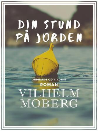 Vilhelm Moberg: Din stund på jorden