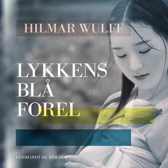 Hilmar Wulff: Lykkens blå forel